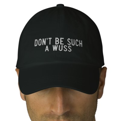 dont_be_such_a_wuss_embroidered_hat-p233179846646975219af728_400.jpg